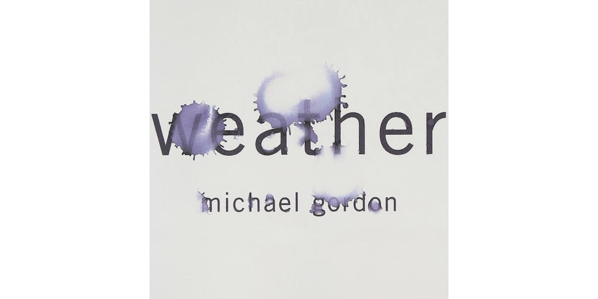 Michael Gordon – Weather, Soundtrack zur gleichnamigen Video-Oper von Michael Gordon und Elliot Caplan